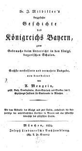 Kurzgefaßte Geschichte des Königreichs Bayern: zum Gebrauch beim Unterricht in den königl. bayerischen Schulen : Mit d. Bildn. d. Königs u. 2 Taf