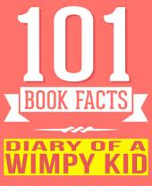 Diary of a Wimpy Kid - 101 Amazingly True Facts You Didn't Know: Fun Facts and Trivia Tidbits Quiz Game Books