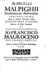 Marcelli Malpighi Consultationum medicinalium centuria prima, quam in gratiam clinicorum evulgat Hieronymus Gaspari, ..