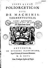 Iusti Lipsi Poliorceticon siue de machinis tormentis telis libri quinque: ad historiarum lucem