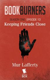 Bookburners: Keeping Friends Close: (Episode 13)