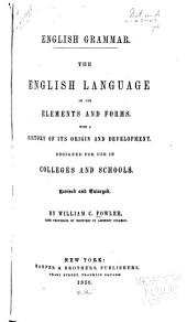 English Grammar: The English Language in Its Elements and Forms. With a History of Its Origin and Development. Abridged from the Octavo Edition. Designed for General Use in Schools and Families