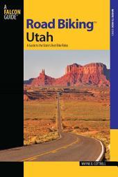Road BikingTM Utah: A Guide to the State's Best Bike Rides