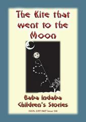 THE KITE THAT FLEW TO THE MOON - A Fairy Tale: Baba Indaba Children's Stories - Issue 144