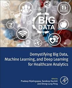 Demystifying Big Data  Machine Learning  and Deep Learning for Healthcare Analytics