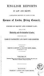 English Reports in Law and Equity: Containing Reports of Cases in the House of Lords, Privy Council, Courts of Equity and Common Law; and in the Admiralty and Ecclesiastical Courts, Including Also Cases in Bankruptcy and Crown Cases Reserved, [1850-1857], Volume 4