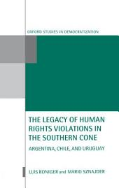 The Legacy of Human Rights Violations in the Southern Cone: Argentina, Chile, and Uruguay
