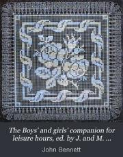 The Boys  and girls  companion for leisure hours  ed  by J  and M  Bennett PDF