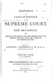 Reports of Cases Determined in the Appeal and Chancery Divisions and Selected Cases in the King's Bench and at Chambers of the Supreme Court of New Brunswick: With Tables of the Names of Cases Decided and Names of the Cases Cited and a Digest of the Principal Matters, Volume 29
