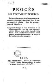 Procès des vingt-huit individus prévenus d'avoir participé aux mouvemens insurrectionnels qui ont éclaté dans le département du Rhône, dans les premiers jours de juin 1817 ; comprenant : l'analyse de l'acte d'accusation et des débats de l'audience, ainsi que l'arrêt intervenu ; suivi des différens arrêts rendus depuis le 8 juin dernier, par la Cour Prévôtale du Rhône, contre ceux qui ont dirigé les mouvemens, ou fait partie des bandes armées des campagnes