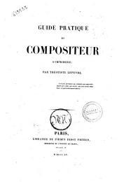 Guide pratique du compositeur d'imprimerie par Theotiste Lefevre: Volume1