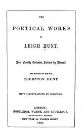 The Poetical Works of Leigh Hunt: Now Finally Collected