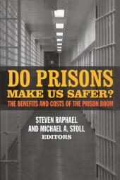 Do Prisons Make Us Safer?: The Benefits and Costs of the Prison Boom