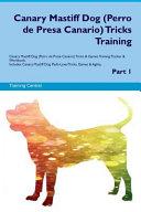 Canary Mastiff Dog  Perro de Presa Canario  Tricks Training Canary Mastiff Dog  Perro de Presa Canario  Tricks and Games Training Tracker and Workbook  Includes PDF