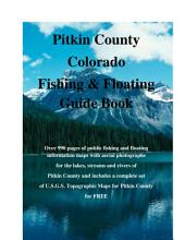 Aspen & Pitkin County Colorado Fishing & Floating Guide Book: Complete fishing and floating information for Pitkin County Colorado