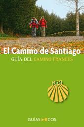 El Camino de Santiago. Guía del Camino francés: Edición 2014