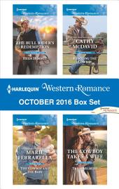 Harlequin Western Romance October 2016 Box Set: The Bull Rider's Redemption\The Cowboy and the Baby\Rescuing the Cowboy\The Cowboy Takes a Wife