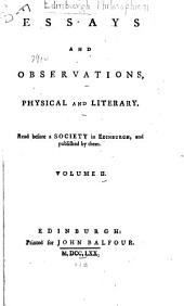 Essays and observations, physical and literary: Read before a society in Edinburgh and published by them, Volume 2