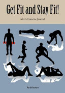 Get Fit and Stay Fit  Men s Exercise Journal PDF