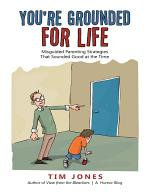 You're Grounded for Life: Misguided Parenting Strategies That Sounded Good At the Time