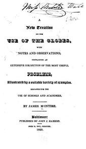 A New Treatise on the Use of the Globes: With Notes and Observations : Containing an Extensive Collection of the Most Useful Problems, Illustrated by a Suitable Variety of Examples : Designed for the Use of Schools and Academies