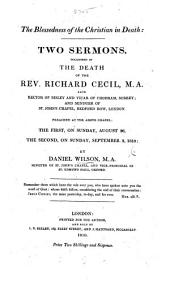 The Blessedness of the Christian in Death. Two Sermons [on John Xiv. 13], Occasioned by the Death of the Rev. R. Cecil, Etc
