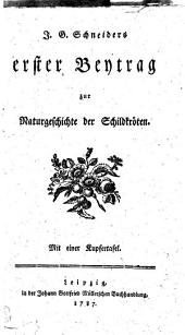 J.G. Schneiders erster Beytrag zur Naturgeschichte der Schildkröten: Mit einer Kupfertafel