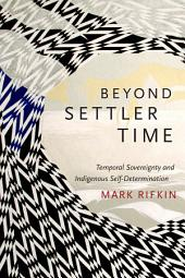 Beyond Settler Time: Temporal Sovereignty and Indigenous Self-Determination