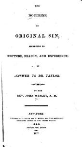 The Doctrine of Original Sin: According to Scripture, Reason, and Experience, in Answer to Dr. Taylor