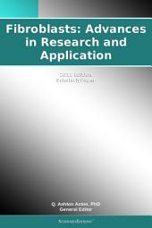Fibroblasts: Advances in Research and Application: 2011 Edition: ScholarlyPaper