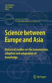 Science between Europe and Asia: Historical Studies on the Transmission, Adoption and Adaptation of Knowledge