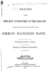 Report of the Select Committee of the Senate to Enquire Into the Resources of the Great MacKenzie Basin: Session 1888