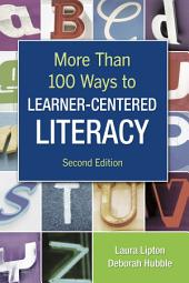 More Than 100 Ways to Learner-Centered Literacy: Edition 2