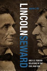 Lincoln  Seward  And US Foreign Relations In The Civil War Era