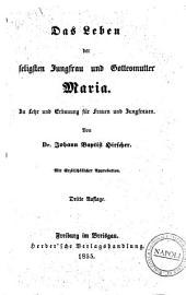 Das Leben der seligsten Jungfrau und Gottesmutter Maria zu Lehr und Erbauung für Frauen und Jungfrauen von Johann Baptist Hirscher