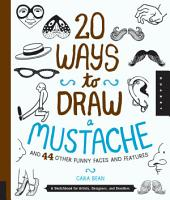 20 Ways to Draw a Mustache and 44 Other Funny Faces and Features PDF