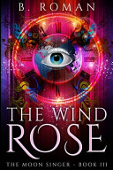 The Wind Rose  The Moon Singer Book 3  PDF