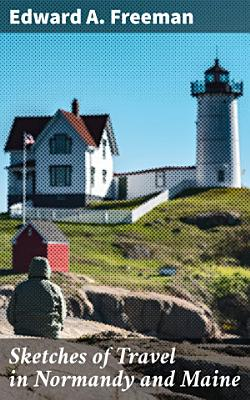 Sketches of Travel in Normandy and Maine PDF