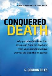 Conquered Death/Conquistó La Muerte: Why You Should Believe That Jesus Rose From the Dead and What You Should Do to Have Eternal Life With Him in Heaven