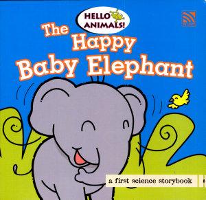 Hello Animals  the Happy Baby Elephant PDF