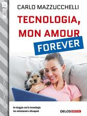 Tecnologia, mon amour forever