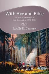 With Axe and Bible: The Scottish Pioneers of New Brunswick, 1784-1874