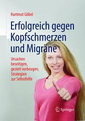 Erfolgreich gegen Kopfschmerzen und Migräne: Ursachen beseitigen, gezielt vorbeugen, Strategien zur Selbsthilfe, Ausgabe 8