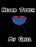 Never Touch My Grill