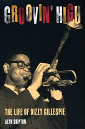 Groovin' High: The Life of Dizzy Gillespie