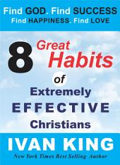 Christianity: 8 Great Habits of Extremely Effective Christians (christianity, christianity free, mere christianity, core christianity, history of christianity, christianity books, christianity books free, christianity books for women) [christianity]