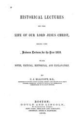Historical Lectures on the Life of Our Lord Jesus Christ: Being the Hulsean Lectures for the Year 1859. With Notes, Critical, Historical and Explanatory