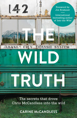 The Wild Truth  The secrets that drove Chris McCandless into the wild