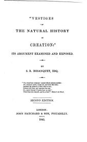 'Vestiges of the Natural History of Creation': Its Argument Examined and Exposed