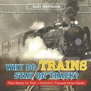 Why Do Trains Stay on Track  Train Books for Kids   Children s Transportation Books